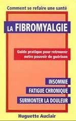 La fibromyalgie : guide pratique pour retrouver...